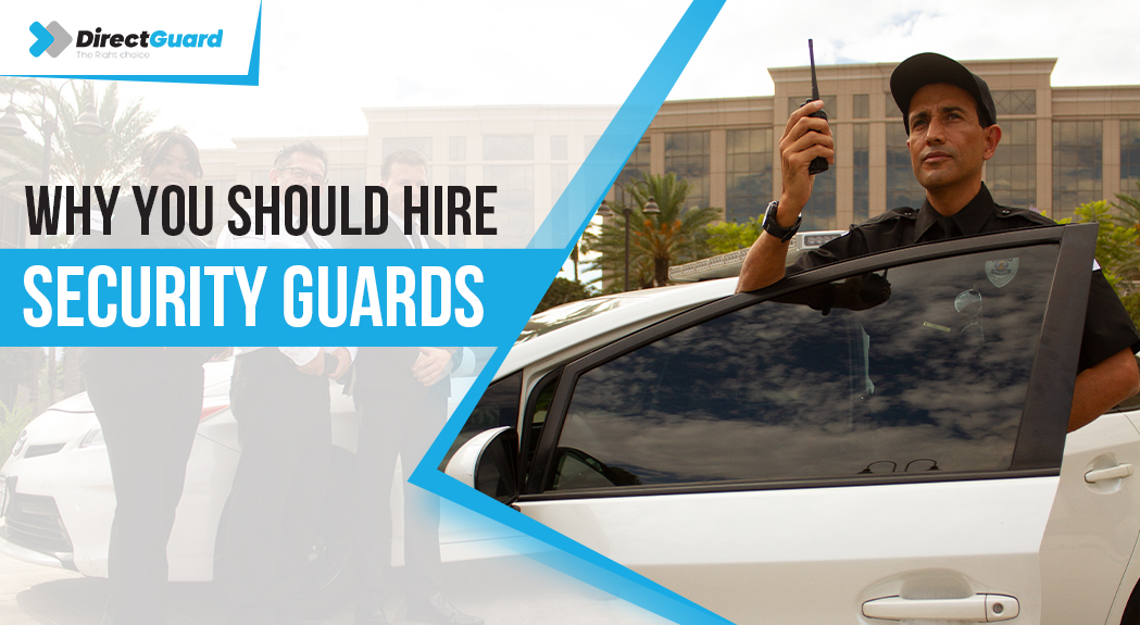 5 Reasons Why You Should Hire Security Guards